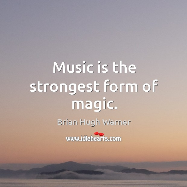 Image, Music is the strongest form of magic.