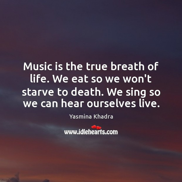 Music is the true breath of life. We eat so we won't Image