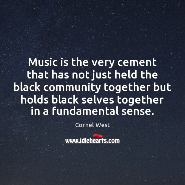 Image, Music is the very cement that has not just held the black