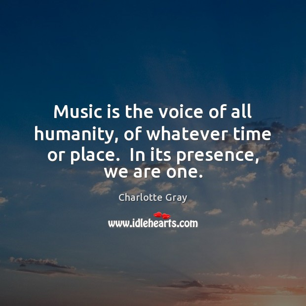 Music is the voice of all humanity, of whatever time or place. Humanity Quotes Image