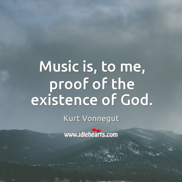 Music is, to me, proof of the existence of God. Image