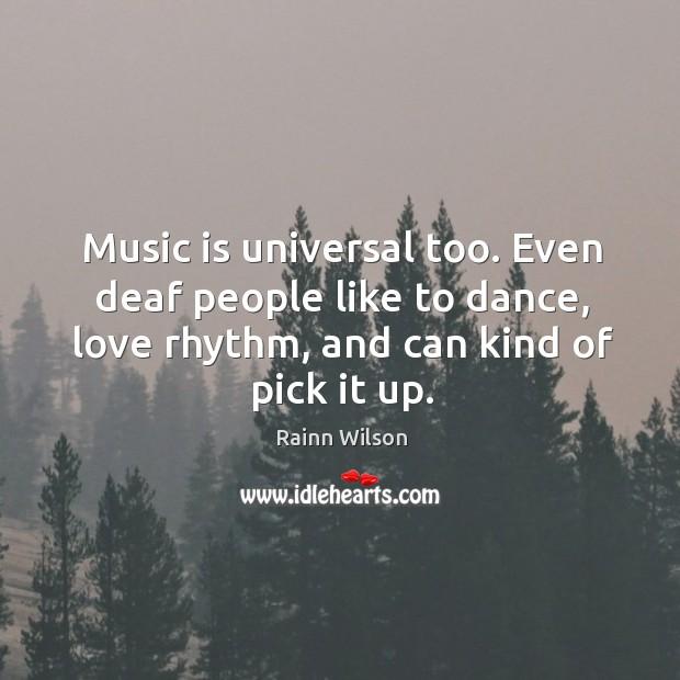 Music is universal too. Even deaf people like to dance, love rhythm, Image