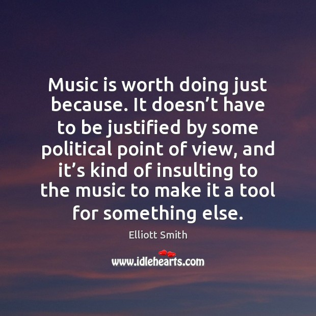 Music is worth doing just because. It doesn't have to be Image