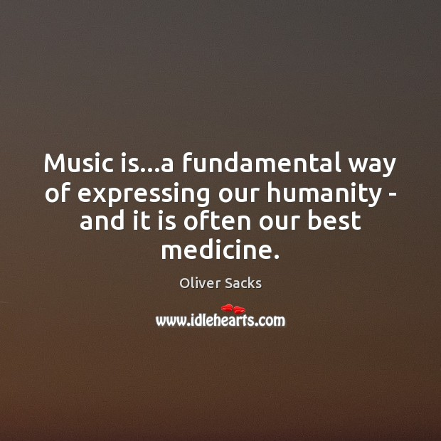 Music is…a fundamental way of expressing our humanity – and it Oliver Sacks Picture Quote