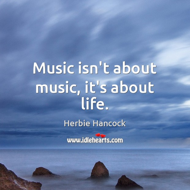 Image, Music isn't about music, it's about life.