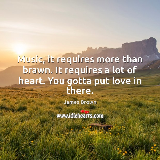 Music, it requires more than brawn. It requires a lot of heart. Image