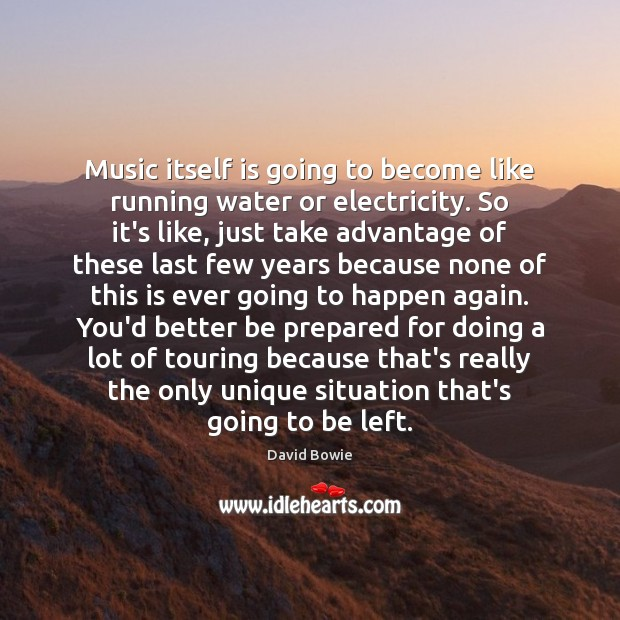 Music itself is going to become like running water or electricity. So Image