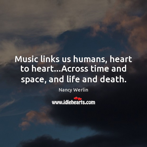 Music links us humans, heart to heart…Across time and space, and life and death. Image