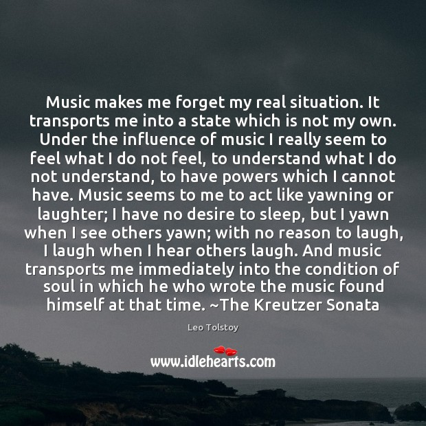 Music makes me forget my real situation. It transports me into a Image