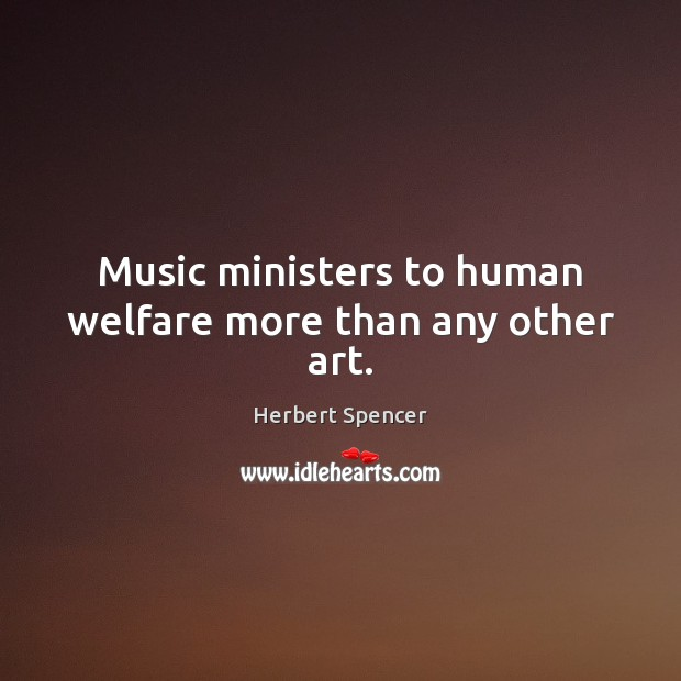 Music ministers to human welfare more than any other art. Image