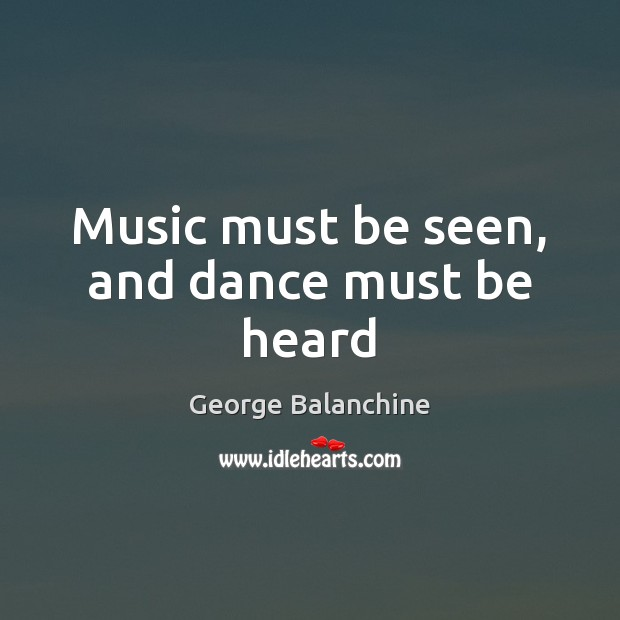 Music must be seen, and dance must be heard Image