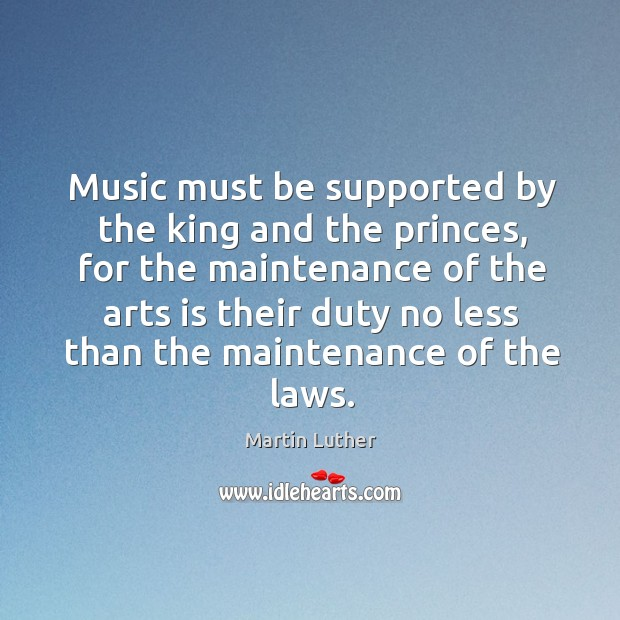 Music must be supported by the king and the princes, for the Image