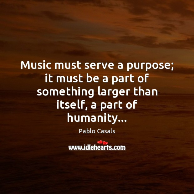 Image, Music must serve a purpose; it must be a part of something