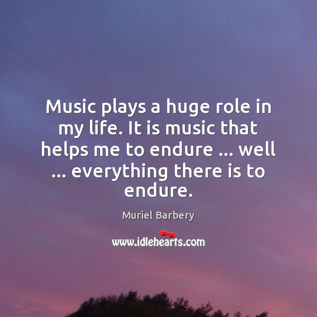 Music plays a huge role in my life. It is music that Muriel Barbery Picture Quote