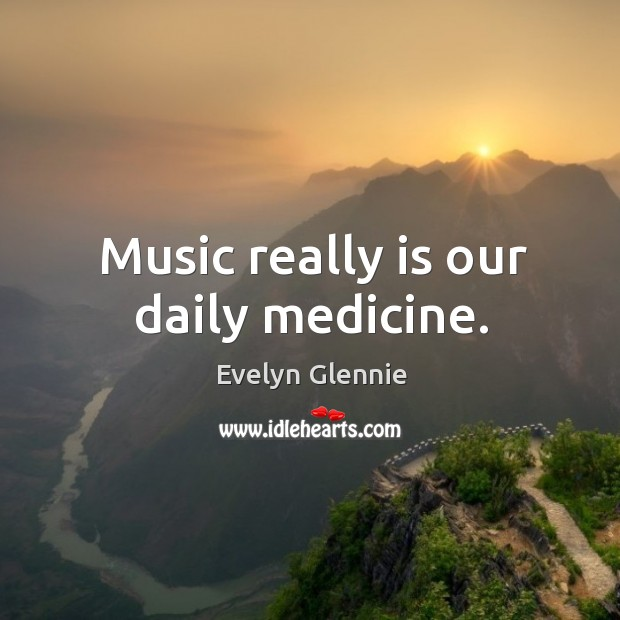 Image, Music really is our daily medicine.