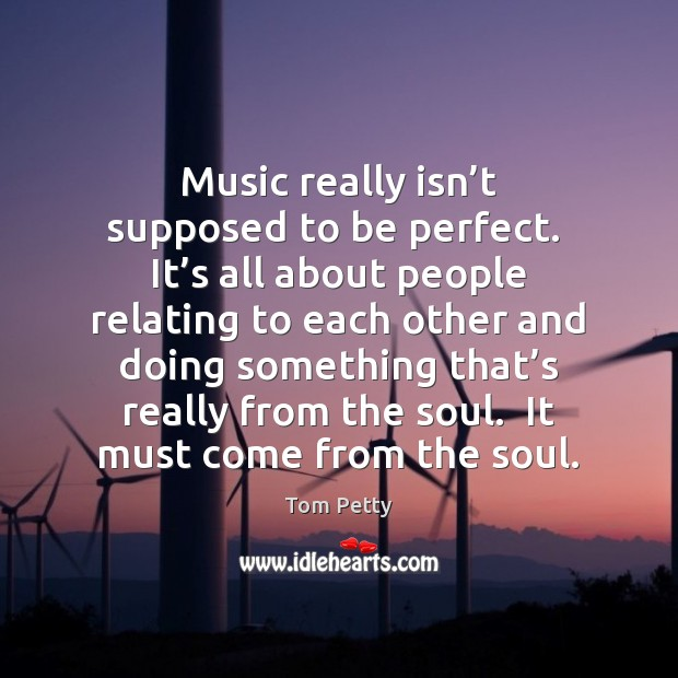 Music really isn't supposed to be perfect.  It's all about Tom Petty Picture Quote