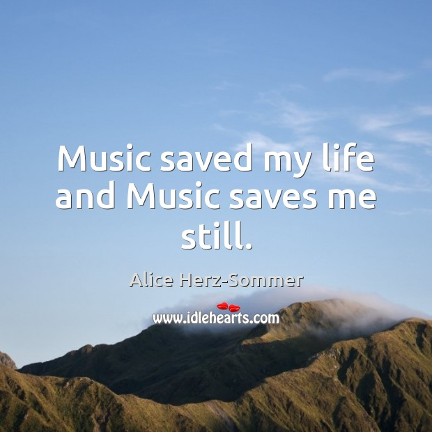Image, Music saved my life and Music saves me still.