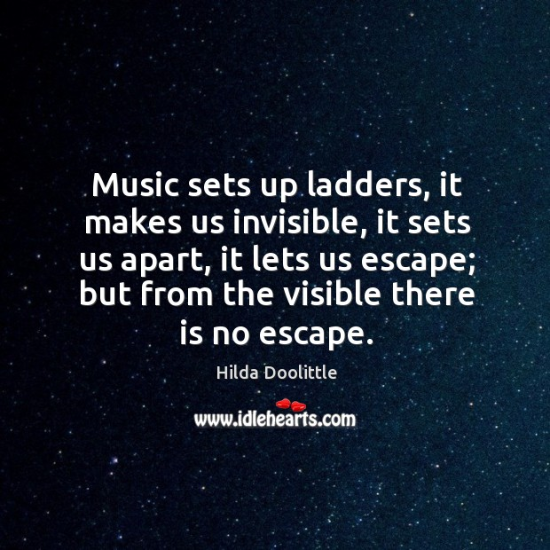 Music sets up ladders, it makes us invisible, it sets us apart, Image