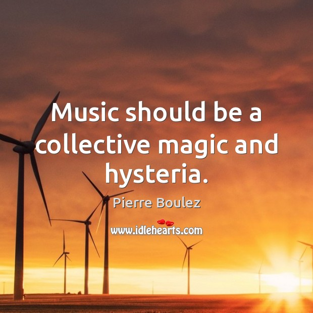 Music should be a collective magic and hysteria. Image