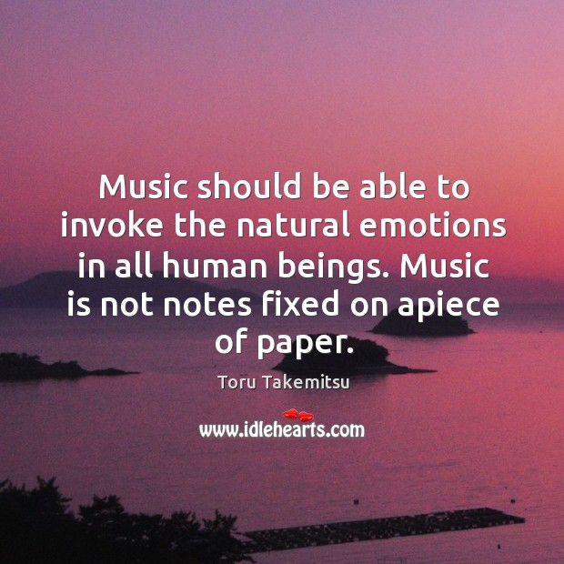 Image, Music should be able to invoke the natural emotions in all human beings.