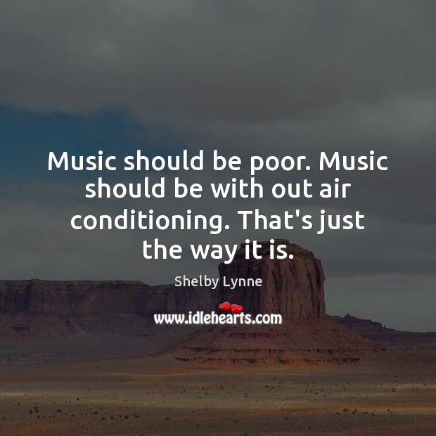Music should be poor. Music should be with out air conditioning. That's Image