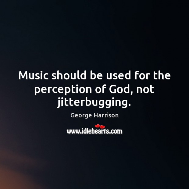 Music should be used for the perception of God, not jitterbugging. Image