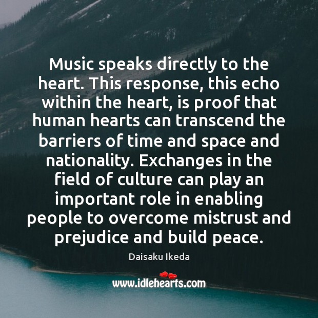 Music speaks directly to the heart. This response, this echo within the Image
