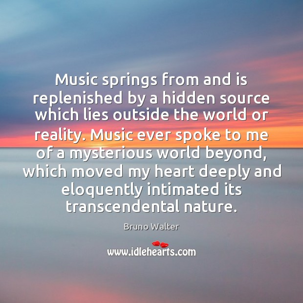 Image, Music springs from and is replenished by a hidden source which lies