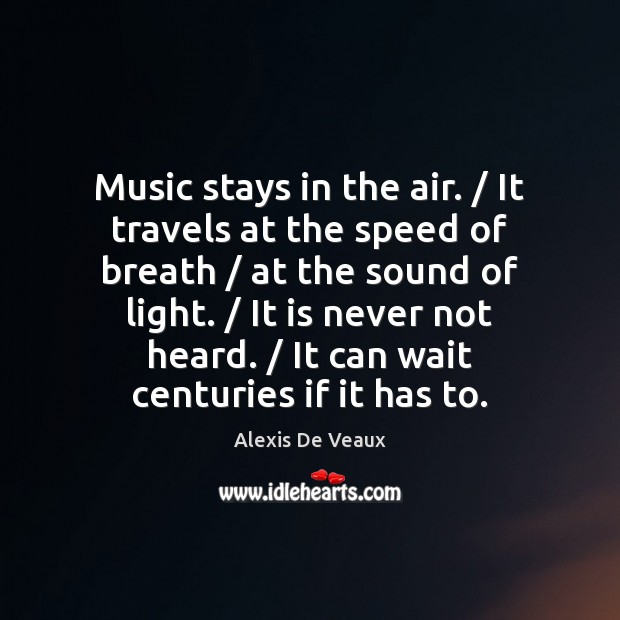 Music stays in the air. / It travels at the speed of breath / Image