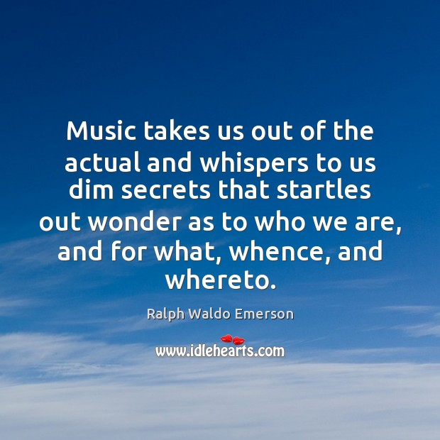 Music takes us out of the actual and whispers to us dim Image