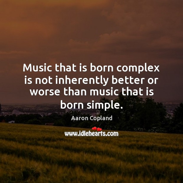 Image, Music that is born complex is not inherently better or worse than