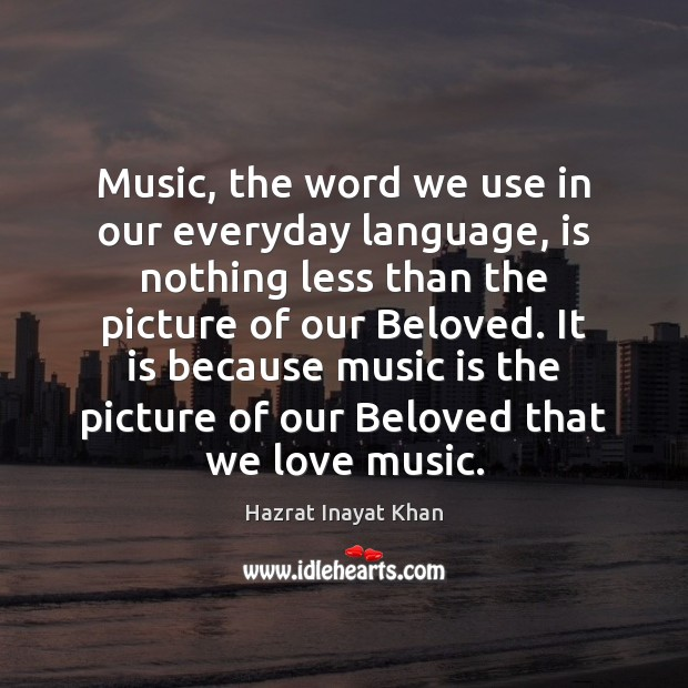 Music, the word we use in our everyday language, is nothing less Hazrat Inayat Khan Picture Quote
