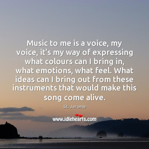Music to me is a voice, my voice, it's my way of St. Jerome Picture Quote