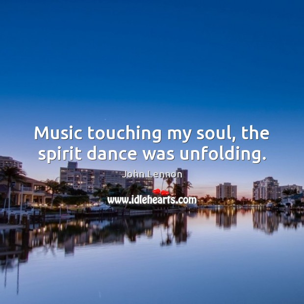 Image, Music touching my soul, the spirit dance was unfolding.