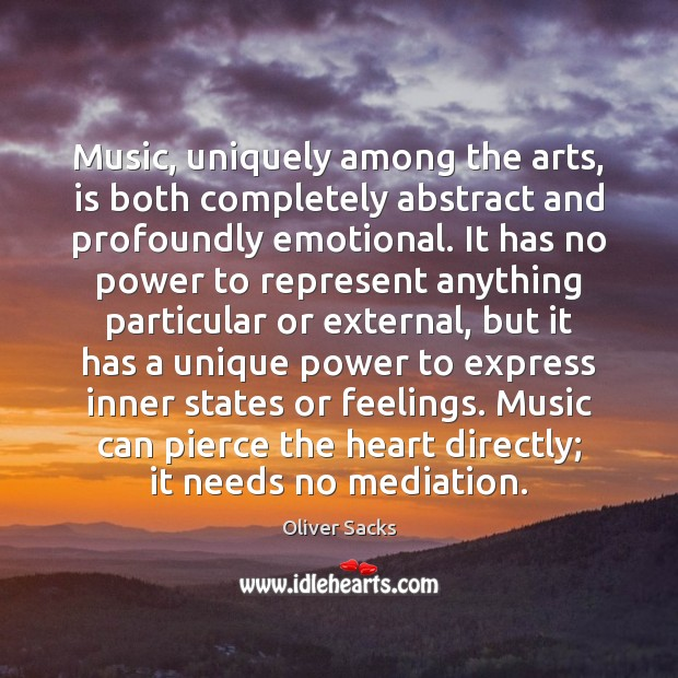 Image, Music, uniquely among the arts, is both completely abstract and profoundly emotional.