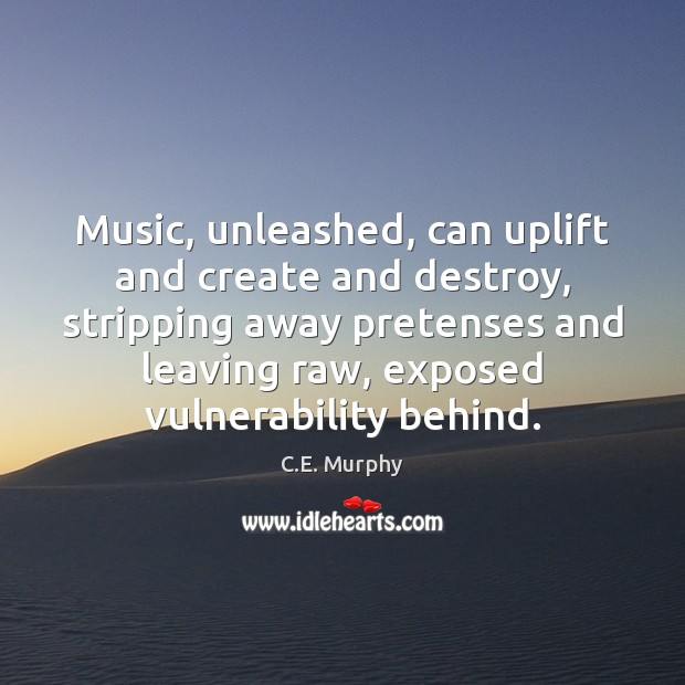 Music, unleashed, can uplift and create and destroy, stripping away pretenses and Image