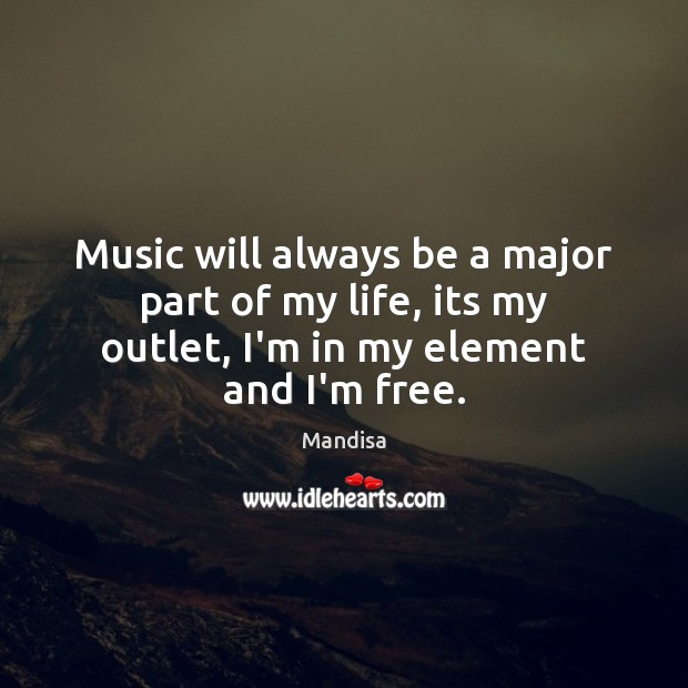 Music will always be a major part of my life, its my Image