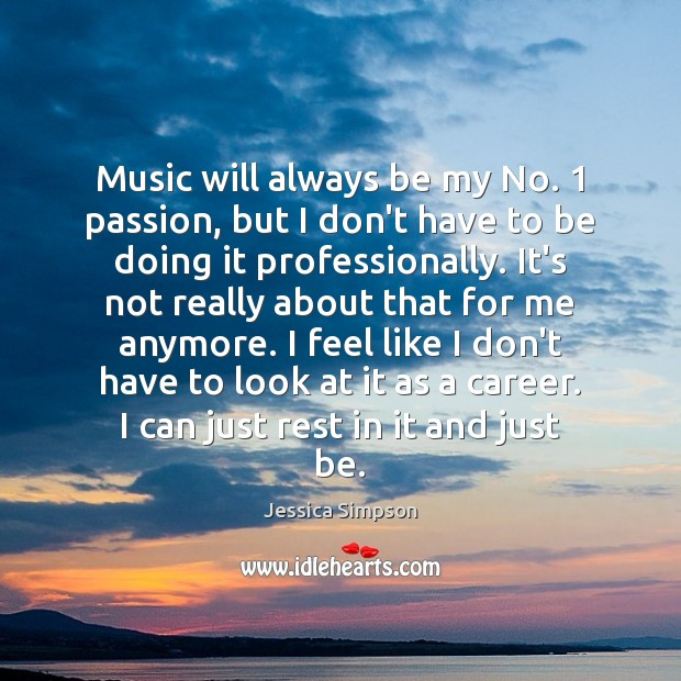 Image, Music will always be my No. 1 passion, but I don't have to