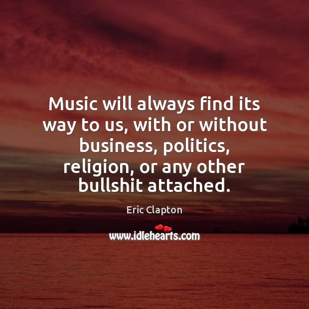 Image, Music will always find its way to us, with or without business,