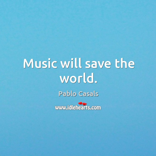 Image, Music will save the world.