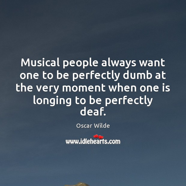 Image, Musical people always want one to be perfectly dumb at the very