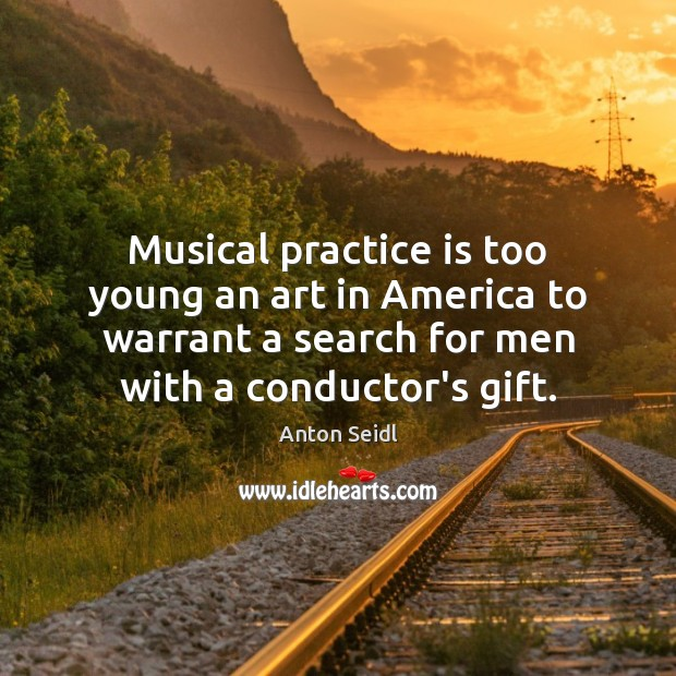 Image, Musical practice is too young an art in America to warrant a