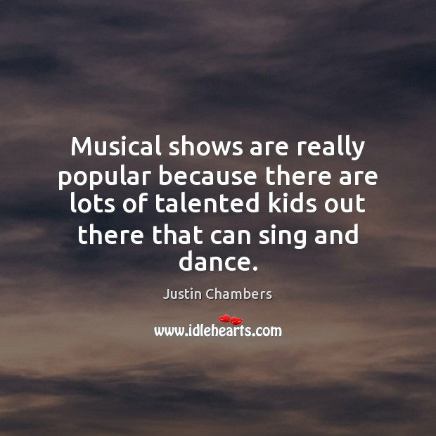 Musical shows are really popular because there are lots of talented kids Image