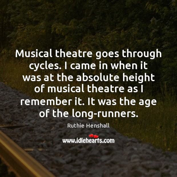 Musical theatre goes through cycles. I came in when it was at Image