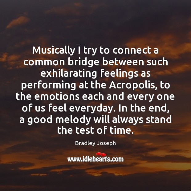 Musically I try to connect a common bridge between such exhilarating feelings Image