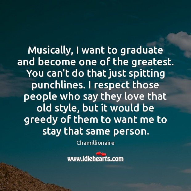 Musically, I want to graduate and become one of the greatest. You Image