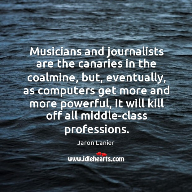 Musicians and journalists are the canaries in the coalmine Image