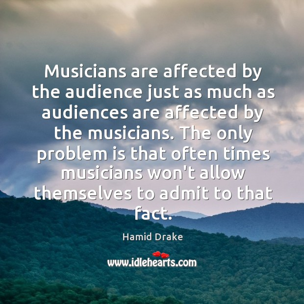 Musicians are affected by the audience just as much as audiences are Image