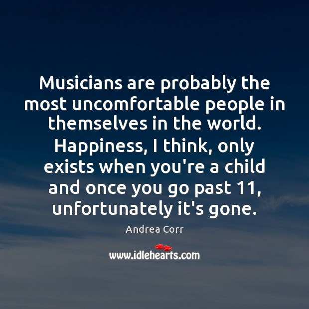 Musicians are probably the most uncomfortable people in themselves in the world. Image