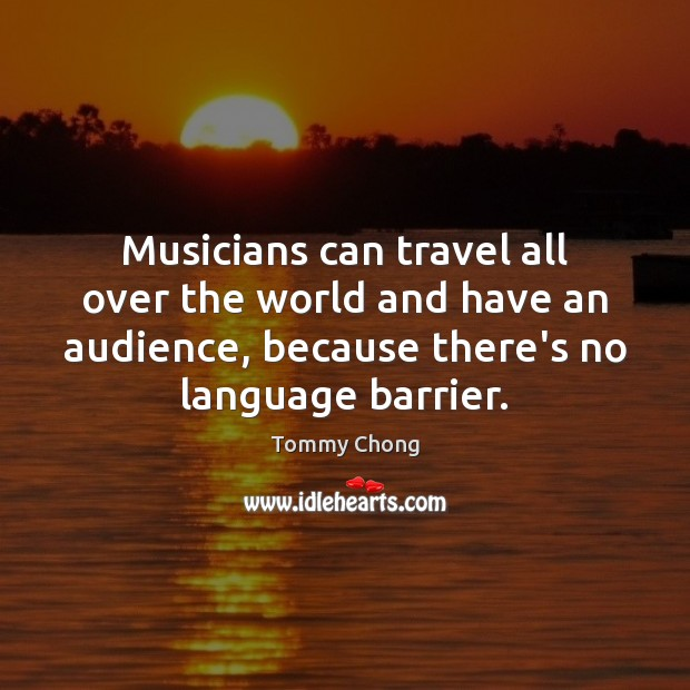 Musicians can travel all over the world and have an audience, because Image